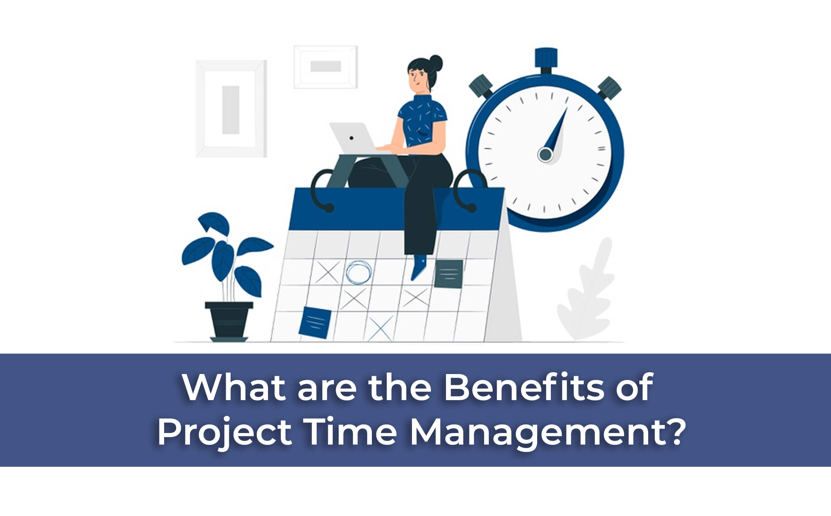 What Are The Benefits Of Project Time Management Icert Global